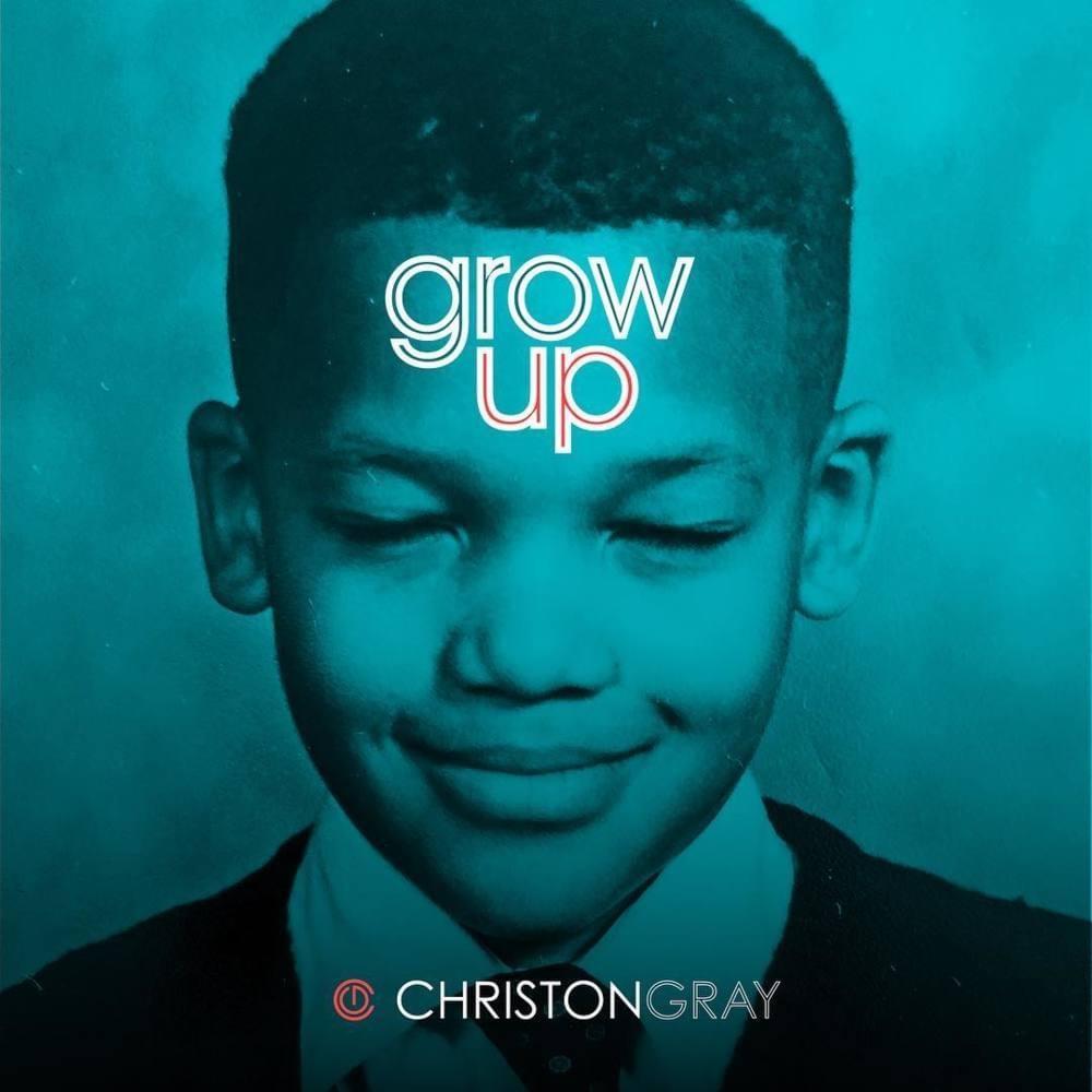 Grow Up - Christon Gray