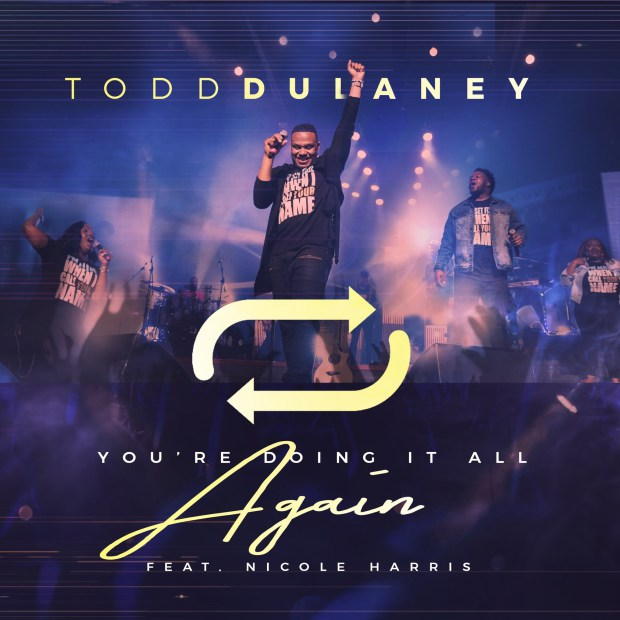 Todd Dulaney_You're Doing It All Again