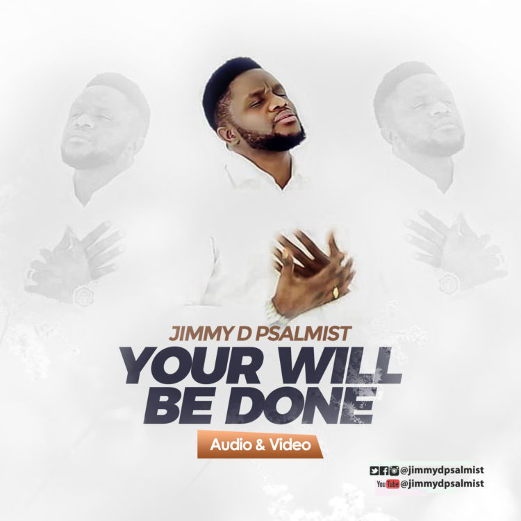 Free Download] Jimmy D Psalmist - Your Will Be Done (Audio
