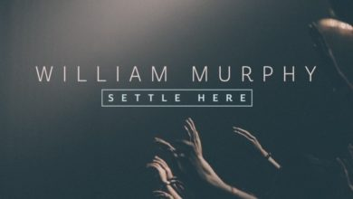 """Photo of William Murphy Releases """"Settle Here"""" – New Single!"""