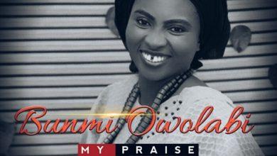 Photo of MUSiC :: Bunmi Owolabi – My Praise