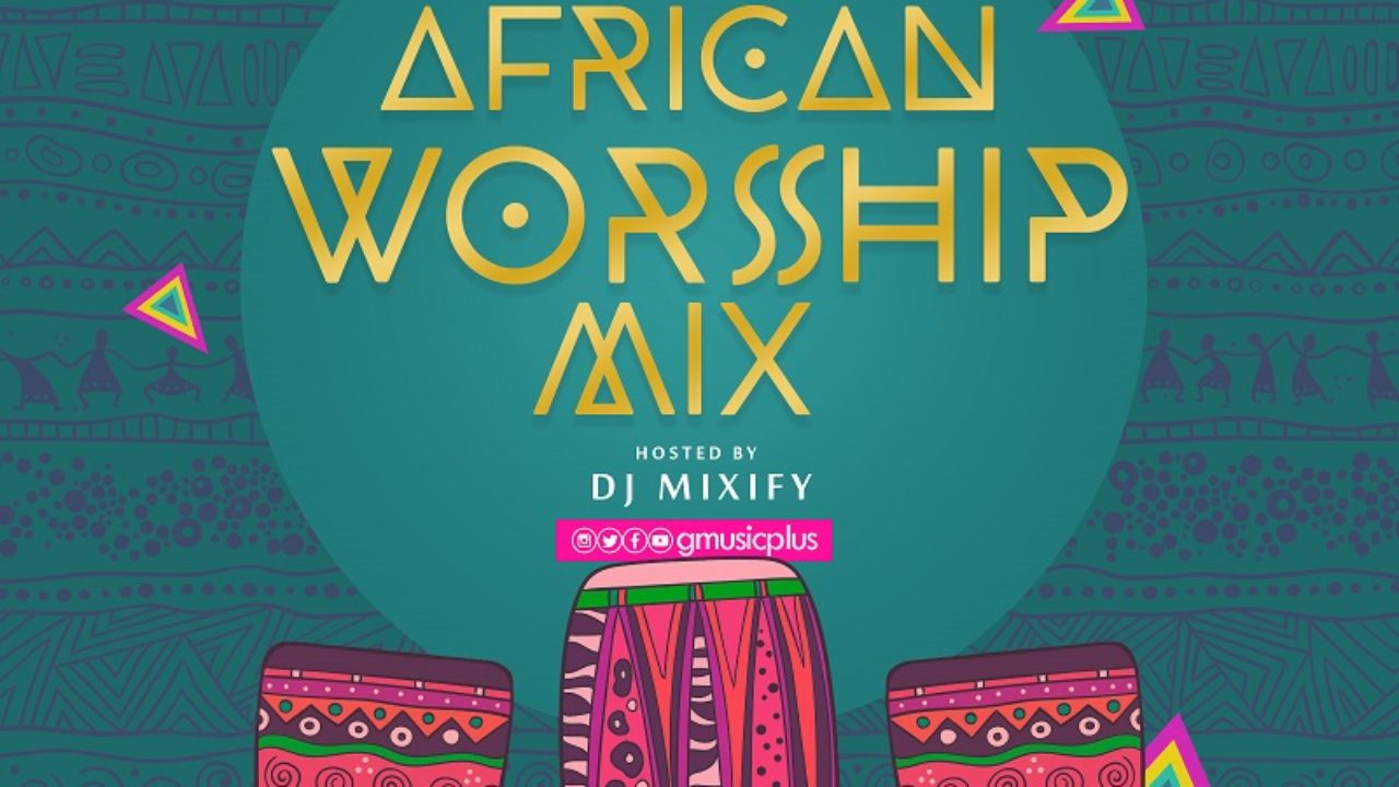 Download] GMusicPlus African Worship Mix 2019 - Hosted By DJ
