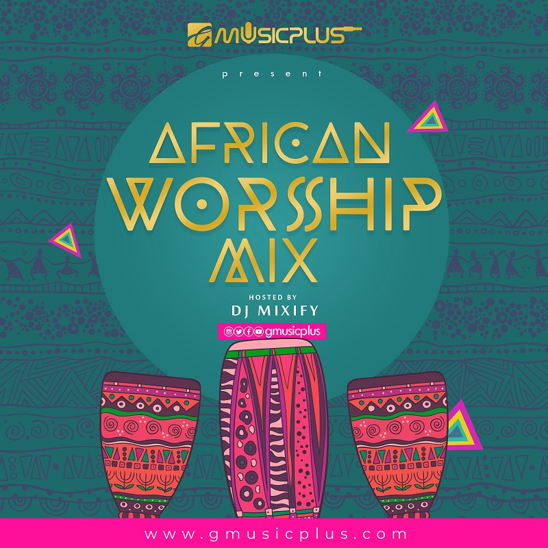 Download] GMusicPlus African Worship Mix 2019 - Hosted By DJ Mixify!