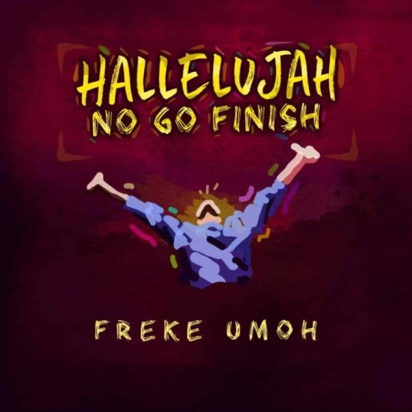 Freke Umoh - Hallelujah No Go Finish