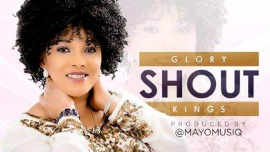 Photo of MUSiC :: Glory Kings – SHOUT (Prod. By Mayo Musiq)