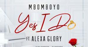 Mbomboyo -Yes I Do Feat. Alexa Glory