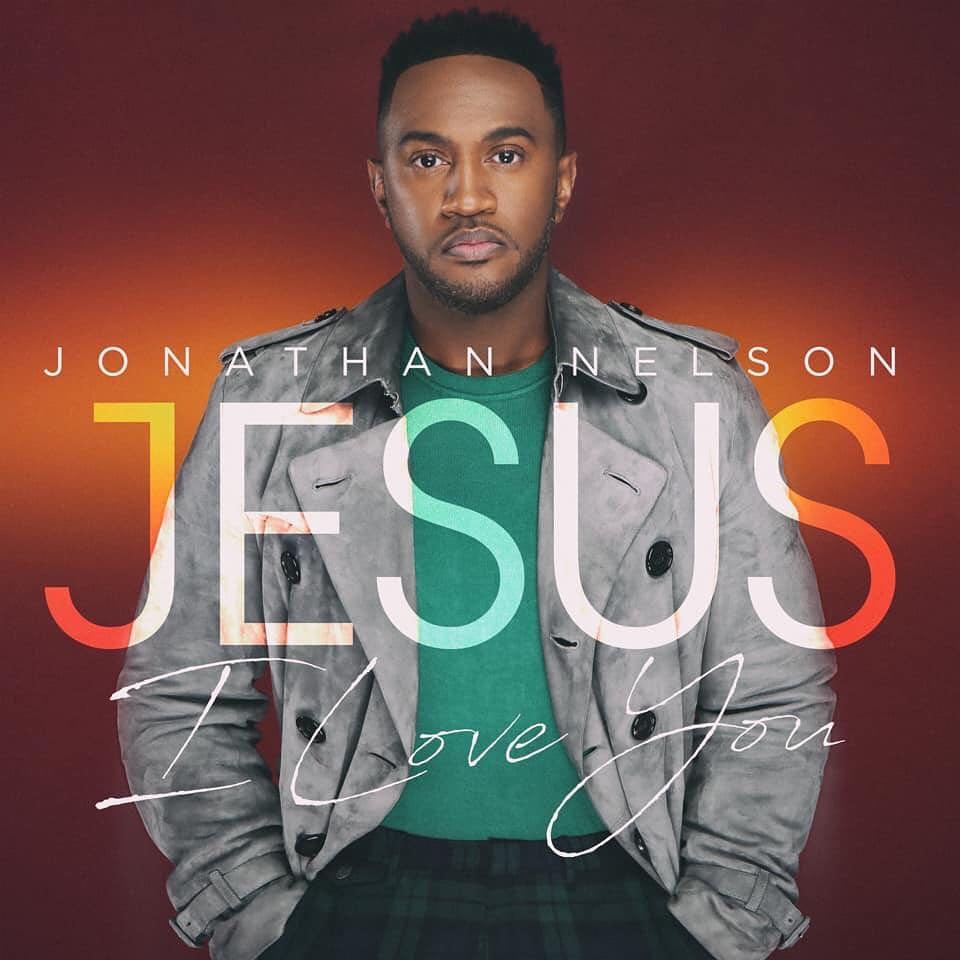 Jonathan Nelson _ Jesus I Love You