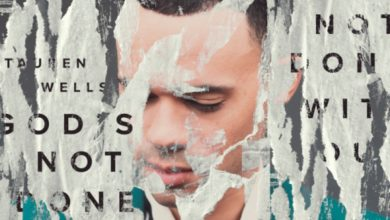 """Photo of Tauren Wells' New Single """"God's Not Done With You"""" (Revamp)"""