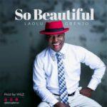 LAOLU GBENJO_SO BEAUTIFUL (Remix)