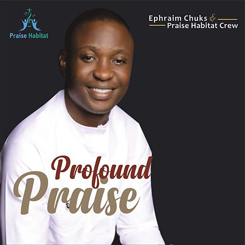Free Download: Ephraim Chuks - Profound Praise (Medley