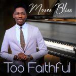 Moses Bliss_Too Faithful