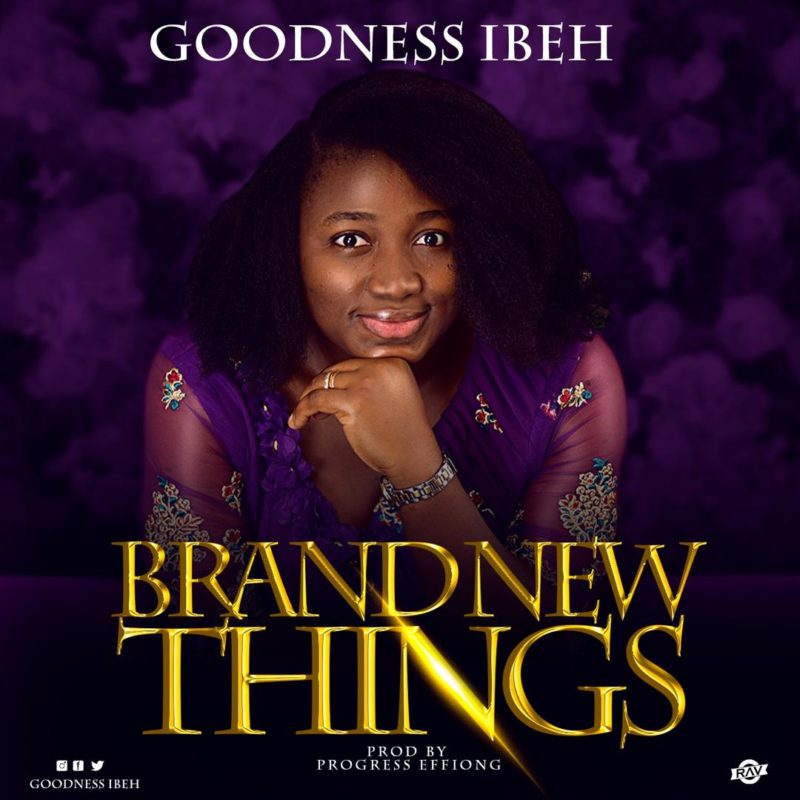 "Goodness Ibeh - ""Brand New Things"""