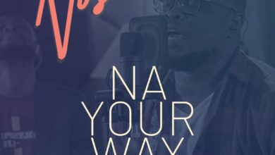 "Photo of ""Na Your Way"" Lyrics – Nosa feat. Mairo Ese"