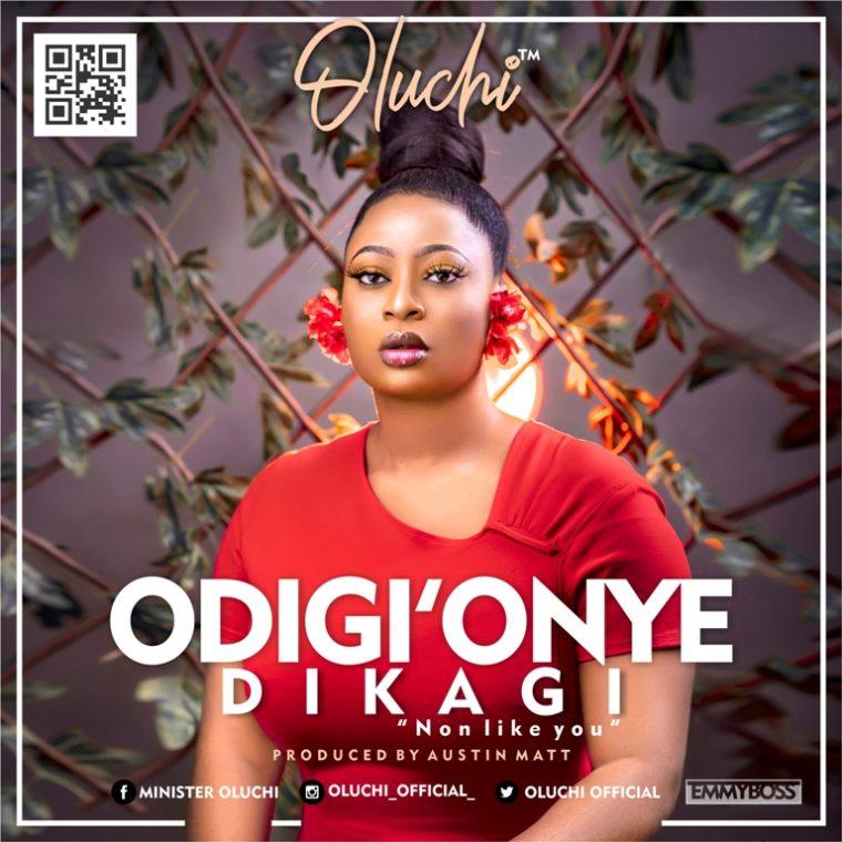 Oluchi -Odiri' Onye dikagi (No one like You)