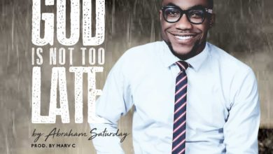 Photo of MUSiC: Abraham Saturday – God is not too Late