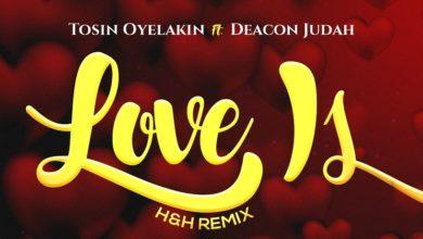 Photo of Tosin Oyelakin – Love Is (H&H Remix) feat. Deacon Judah
