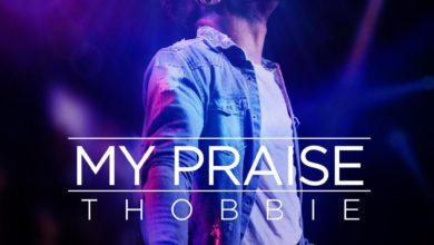"Photo of Thobbie Releases ""My Praise"" – New Single!"