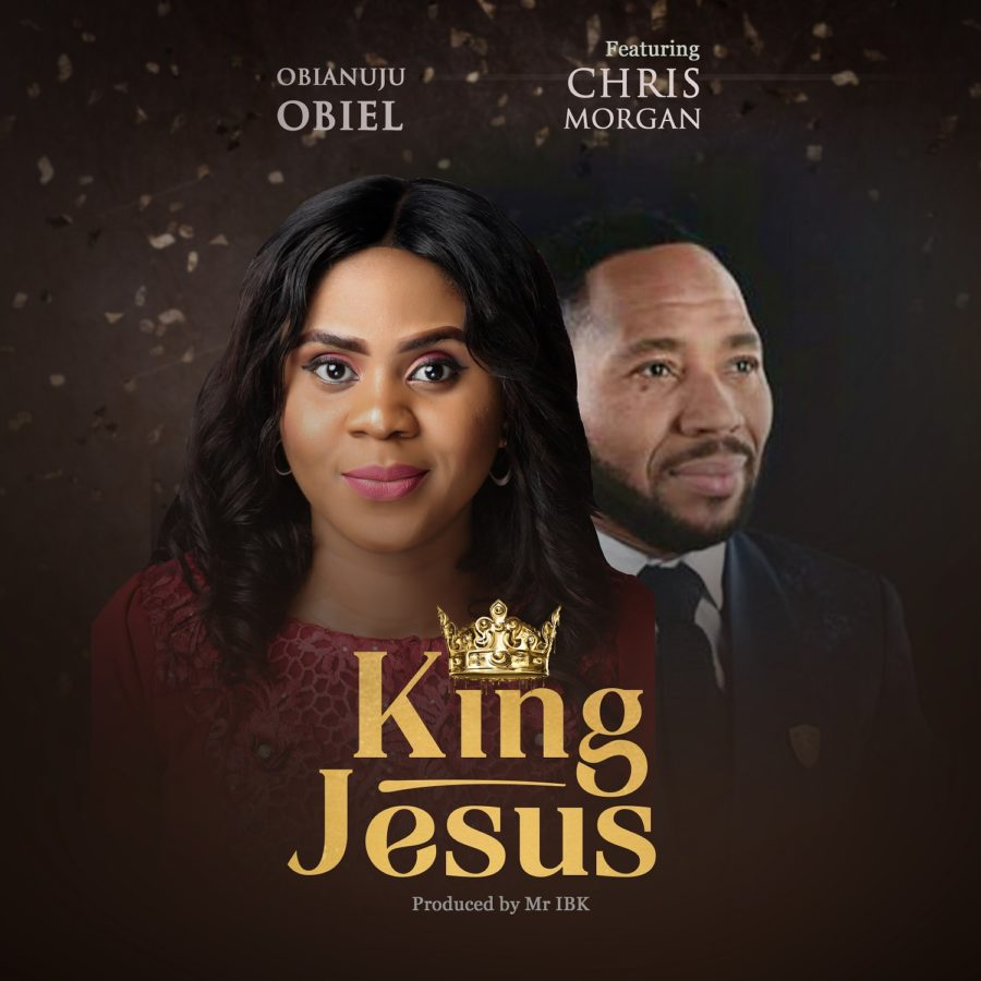 Obianuju Obiel ft Chris Morgan - King Jesus