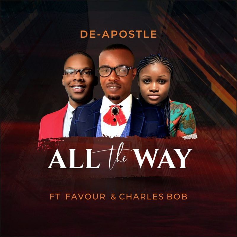 De-Apostle - All The Way ft. Charles Bob & Favour Amanze