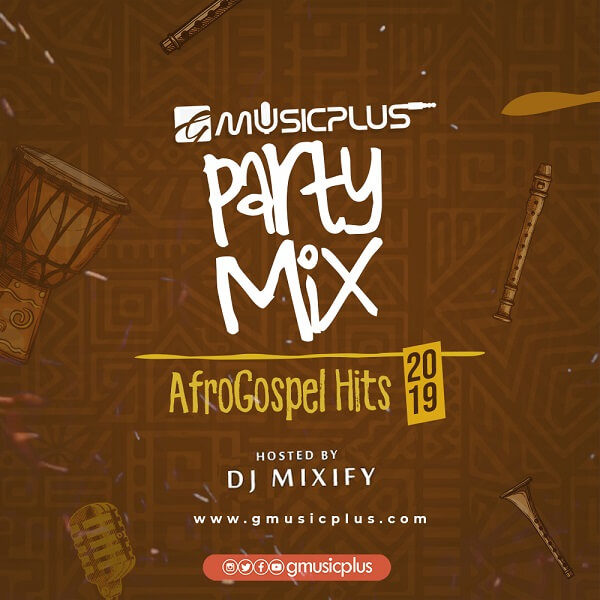 GMP Party Mix_AfroGospel Hits 2019 (Hosted By DJ Mixify)