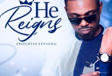 "Photo of Progress Effiong Drops Addictive Single ""He Reigns"""