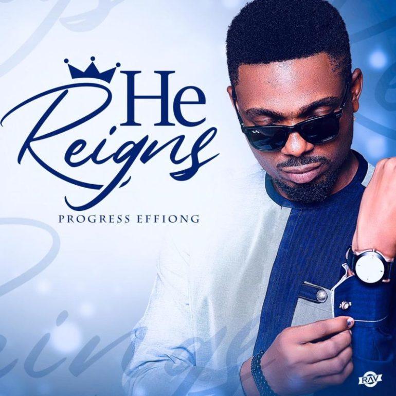 Progress-Effiong-He-Reigns