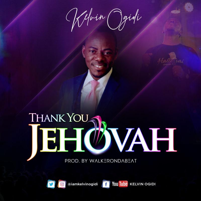Minister Kelvin Ogidi – Thank You Jehovah