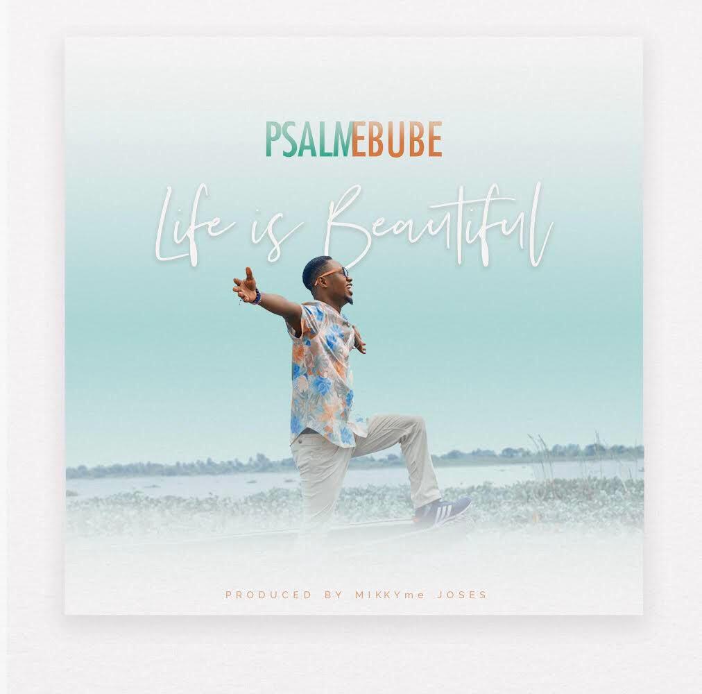 Psalm-Ebube_Life-is-Beautiful