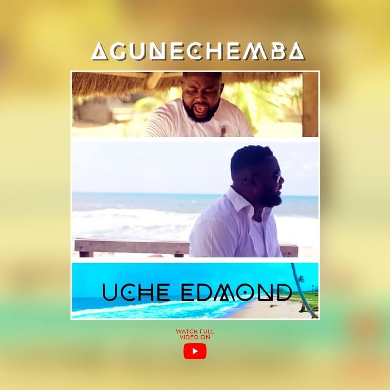 Agunechemba - Uche Edmond