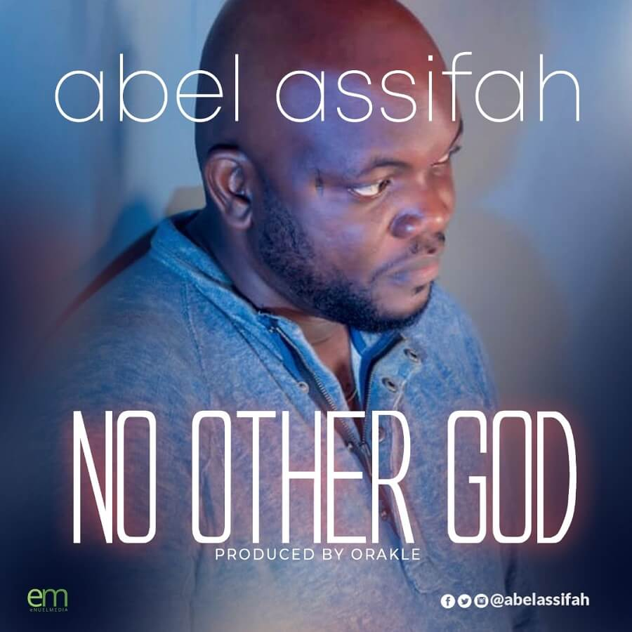 abel-assifah-no-other-God
