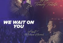 Photo of Min. Tracy Tolota – We Wait On You (feat. Michael Harrah)