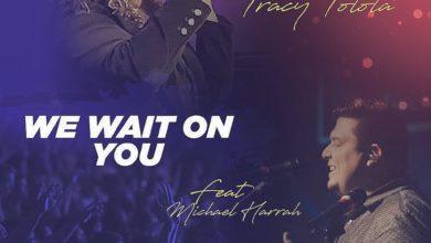 Photo of Min. Tracy Tolota – We Wait On You (feat. Michael Harrah)